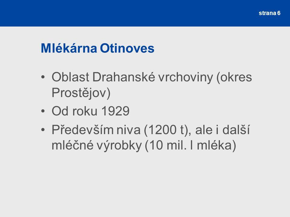 Mlékárna Otinoves Oblast Drahanské vrchoviny (okres Prostějov) Od roku 1929.