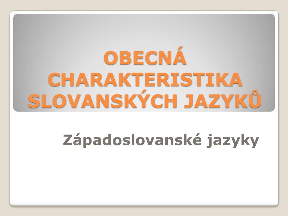 OBECNÁ CHARAKTERISTIKA SLOVANSKÝCH JAZYKŮ
