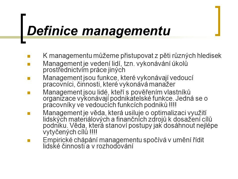 Definice managementu K managementu můžeme přistupovat z pěti různých hledisek.