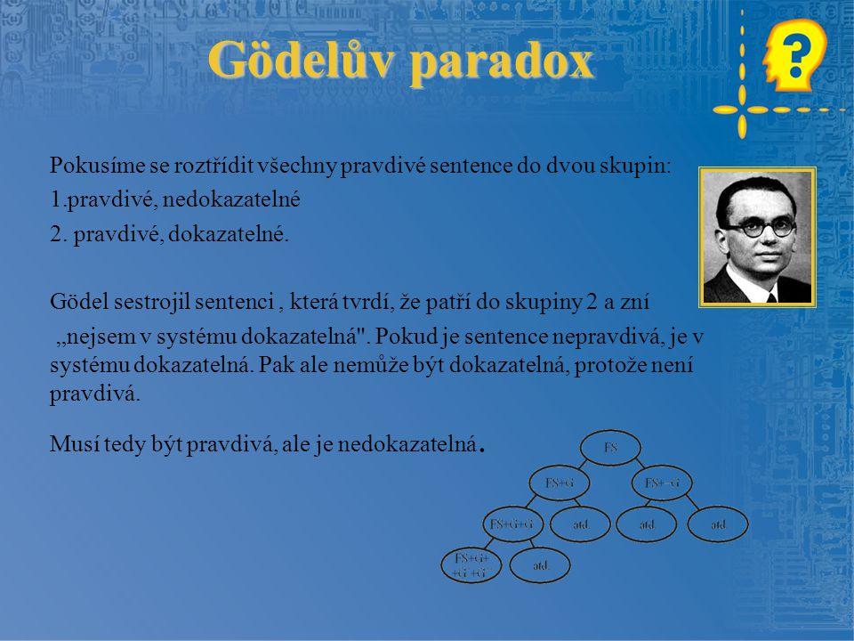 Gödelův paradox Pokusíme se roztřídit všechny pravdivé sentence do dvou skupin: pravdivé, nedokazatelné.