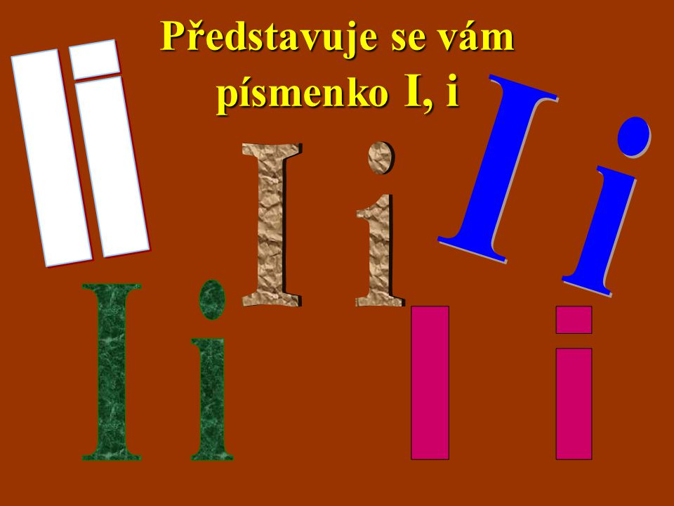 Představuje se vám písmenko I, i