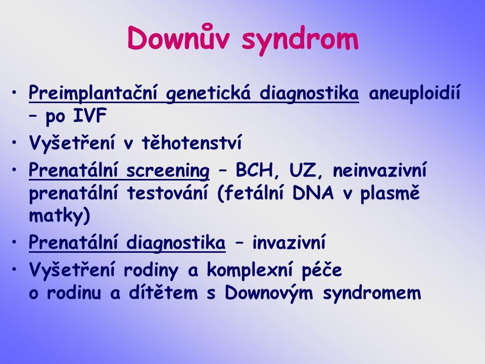 Downův syndrom Preimplantační genetická diagnostika aneuploidií – po IVF. Vyšetření v těhotenství.