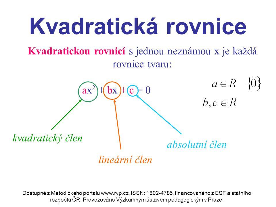 Kvadratickou rovnicí s jednou neznámou x je každá rovnice tvaru: