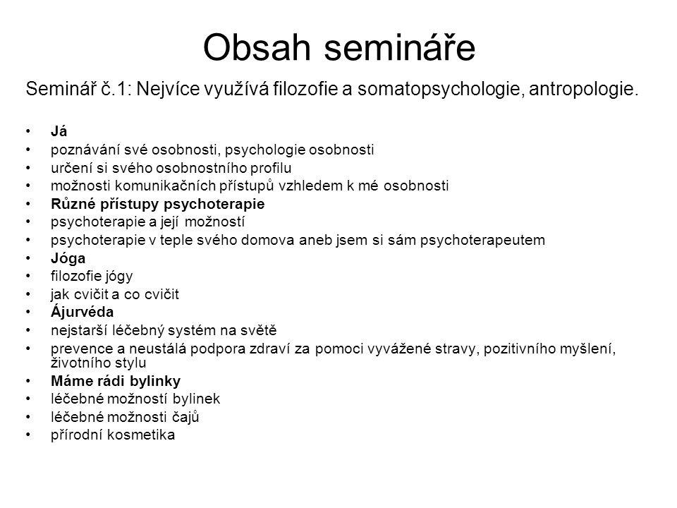 Obsah semináře Seminář č.1: Nejvíce využívá filozofie a somatopsychologie, antropologie. Já. poznávání své osobnosti, psychologie osobnosti.