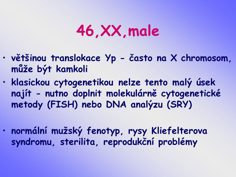 46,XX,male většinou translokace Yp - často na X chromosom, může být kamkoli.