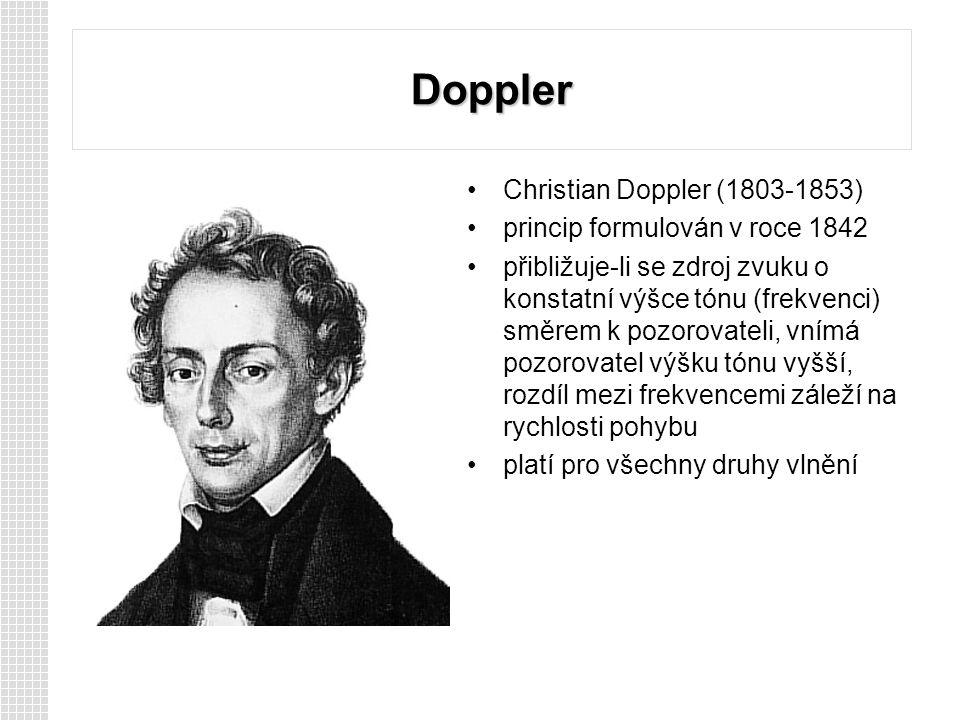 Doppler Christian Doppler (1803-1853) princip formulován v roce 1842
