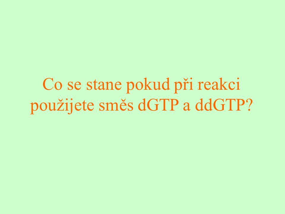 Co se stane pokud při reakci použijete směs dGTP a ddGTP