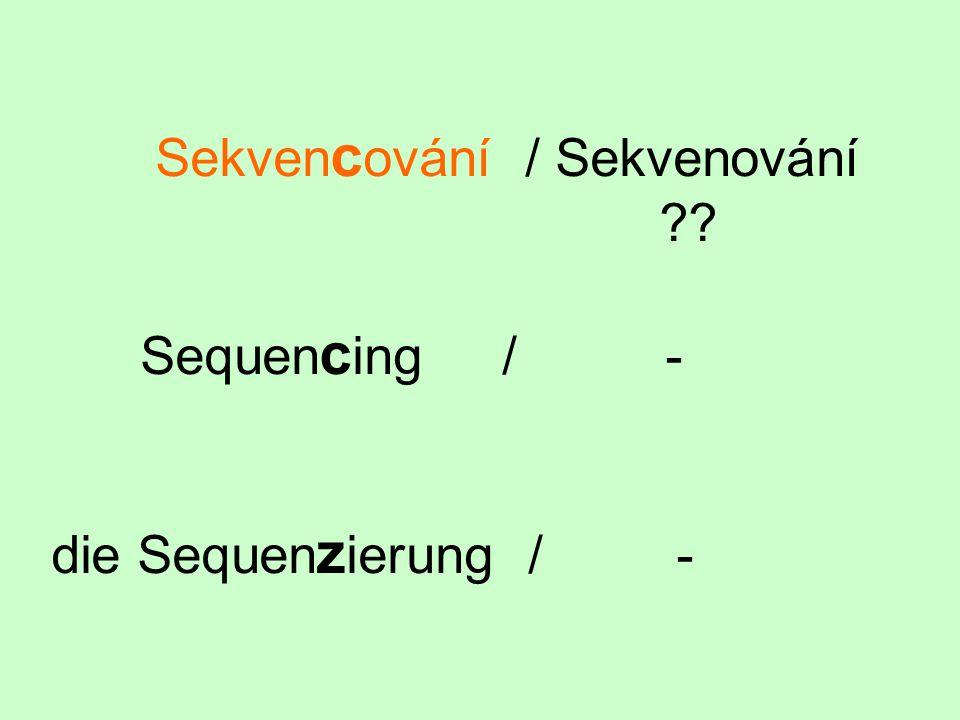 Sekvencování / Sekvenování Sequencing / - die Sequenzierung / -