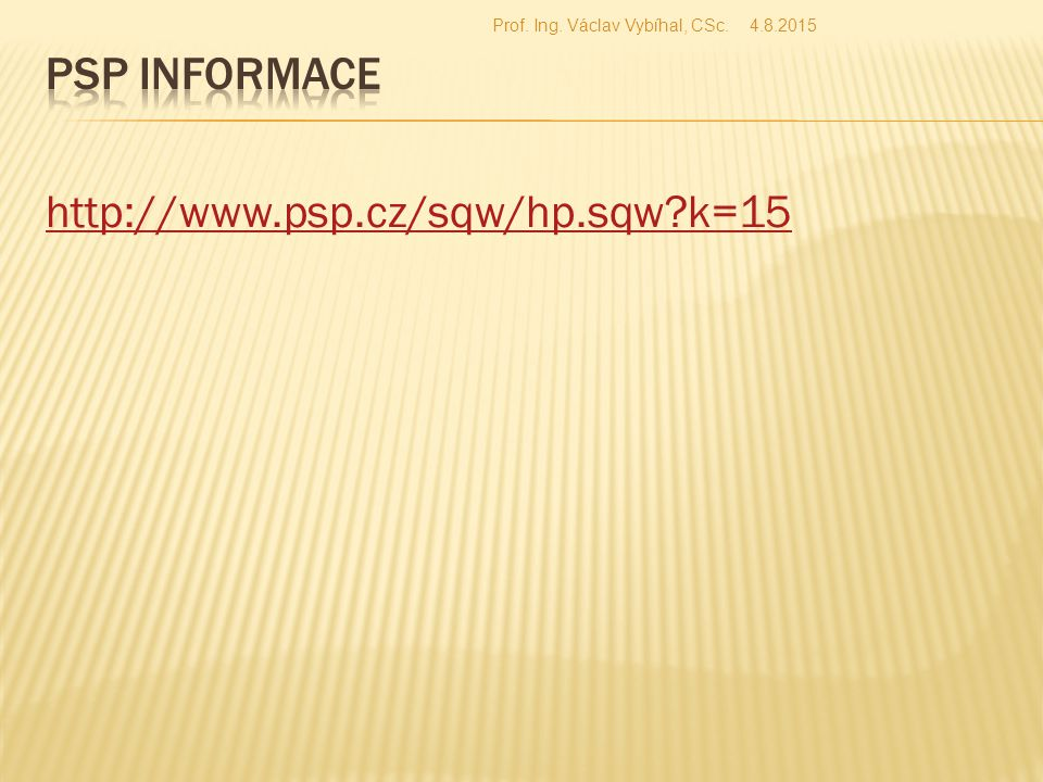 PSP informace http://www.psp.cz/sqw/hp.sqw k=15