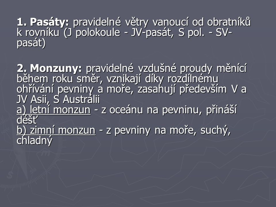 1. Pasáty: pravidelné větry vanoucí od obratníků k rovníku (J polokoule - JV-pasát, S pol. - SV-pasát)