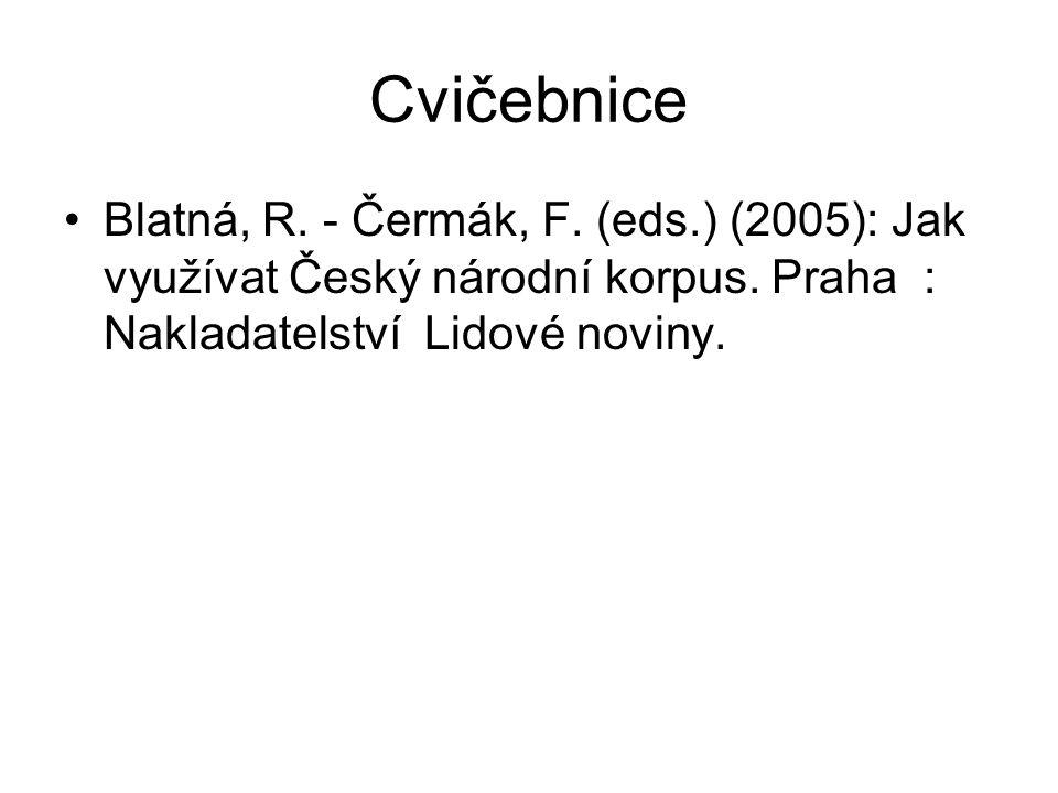 Cvičebnice Blatná, R. - Čermák, F. (eds.) (2005): Jak využívat Český národní korpus.