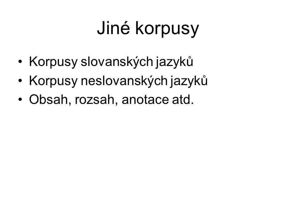 Jiné korpusy Korpusy slovanských jazyků Korpusy neslovanských jazyků