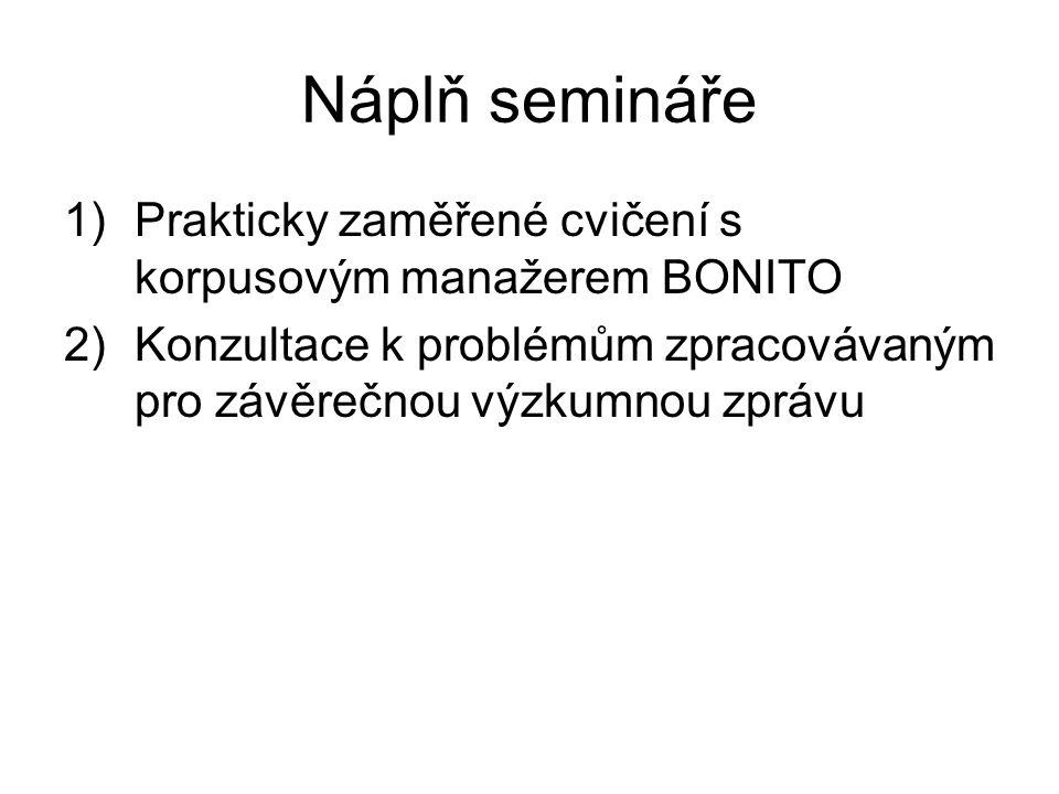 Náplň semináře Prakticky zaměřené cvičení s korpusovým manažerem BONITO.