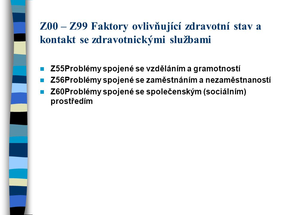 Z00 – Z99 Faktory ovlivňující zdravotní stav a kontakt se zdravotnickými službami