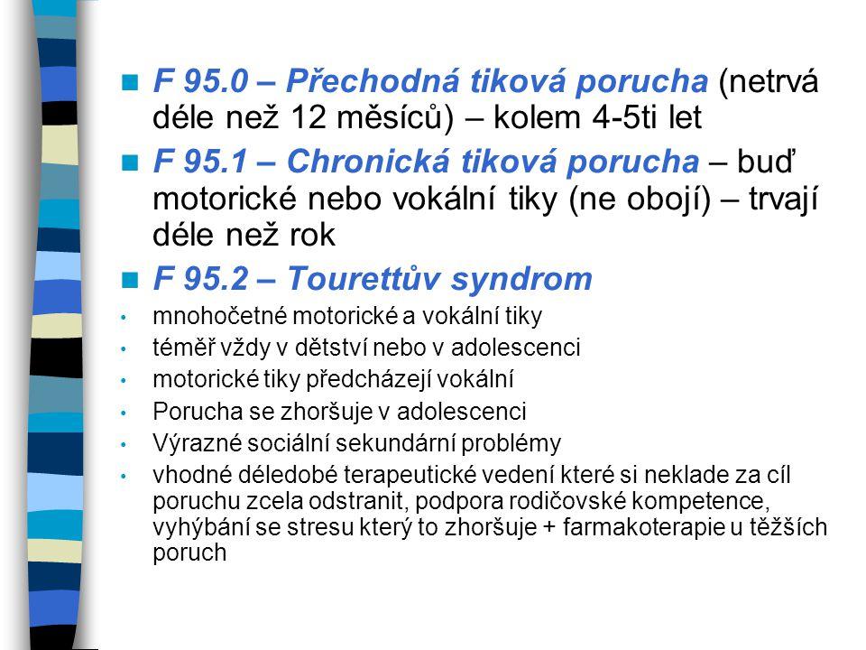 F 95.0 – Přechodná tiková porucha (netrvá déle než 12 měsíců) – kolem 4-5ti let
