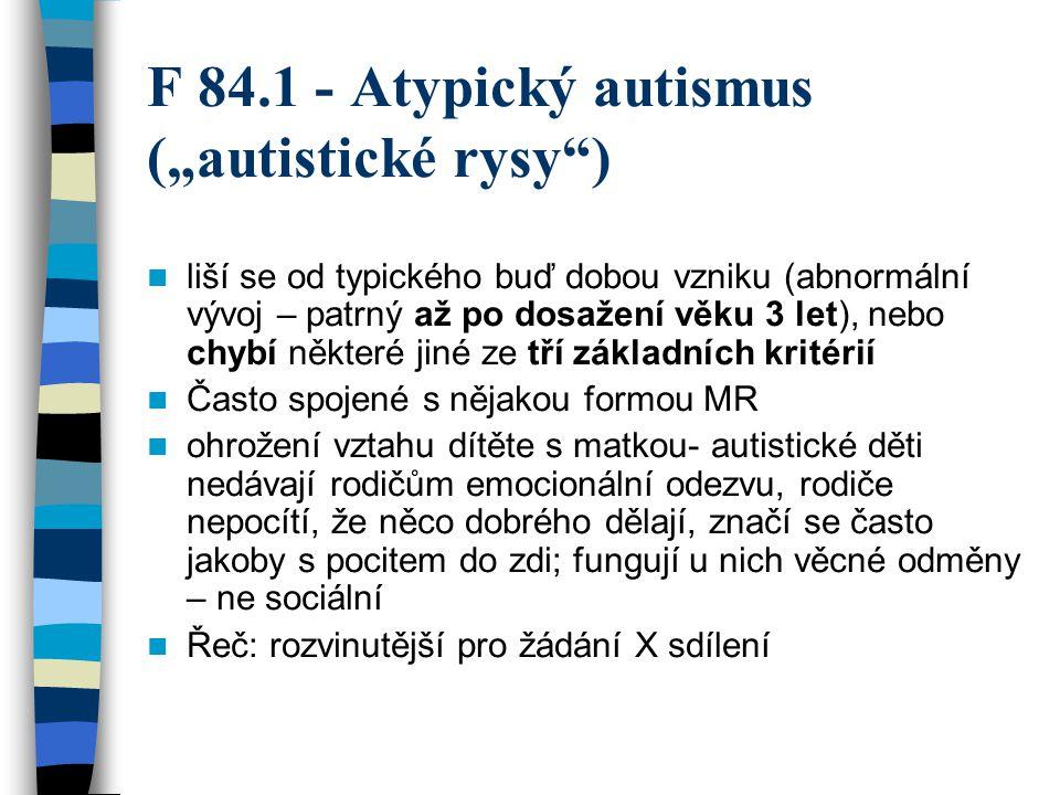 "F 84.1 - Atypický autismus (""autistické rysy )"