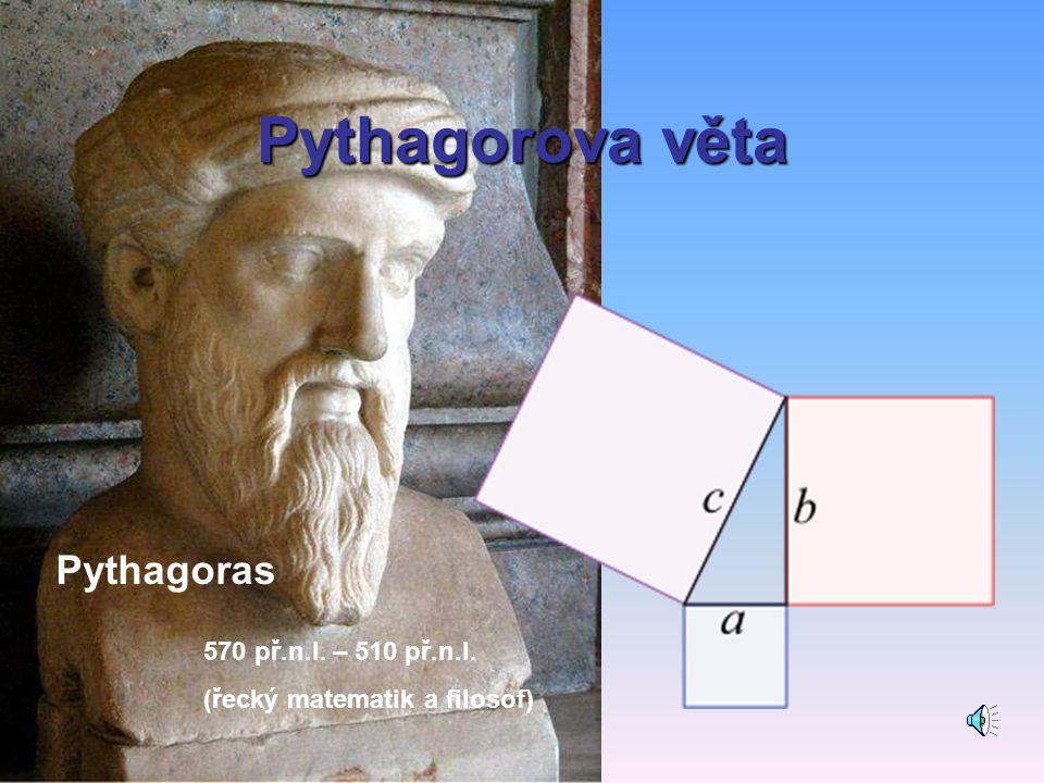 Pythagorova věta Pythagoras 570 př.n.l. – 510 př.n.l.