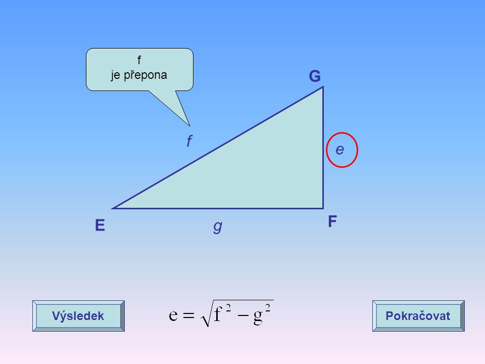 f je přepona G f e F E g Výsledek Pokračovat