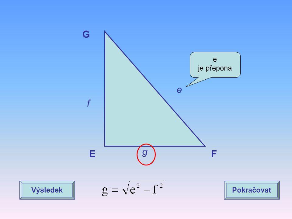 G e je přepona e f g E F Výsledek Pokračovat
