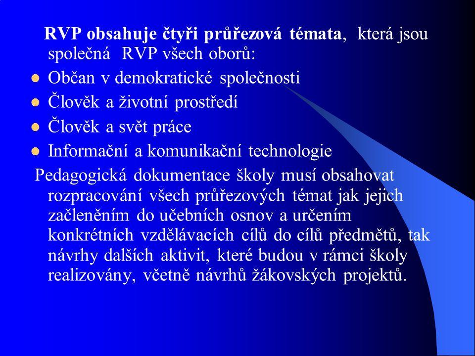RVP obsahuje čtyři průřezová témata, která jsou společná RVP všech oborů:
