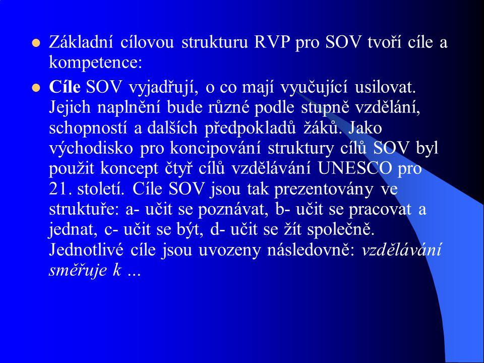 Základní cílovou strukturu RVP pro SOV tvoří cíle a kompetence: