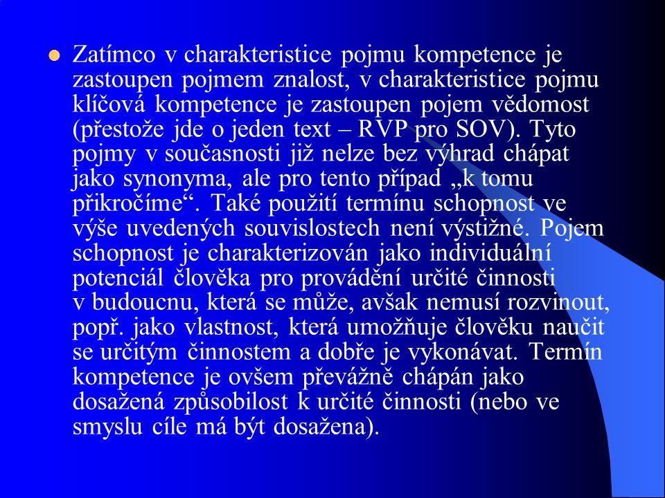 Zatímco v charakteristice pojmu kompetence je zastoupen pojmem znalost, v charakteristice pojmu klíčová kompetence je zastoupen pojem vědomost (přestože jde o jeden text – RVP pro SOV).