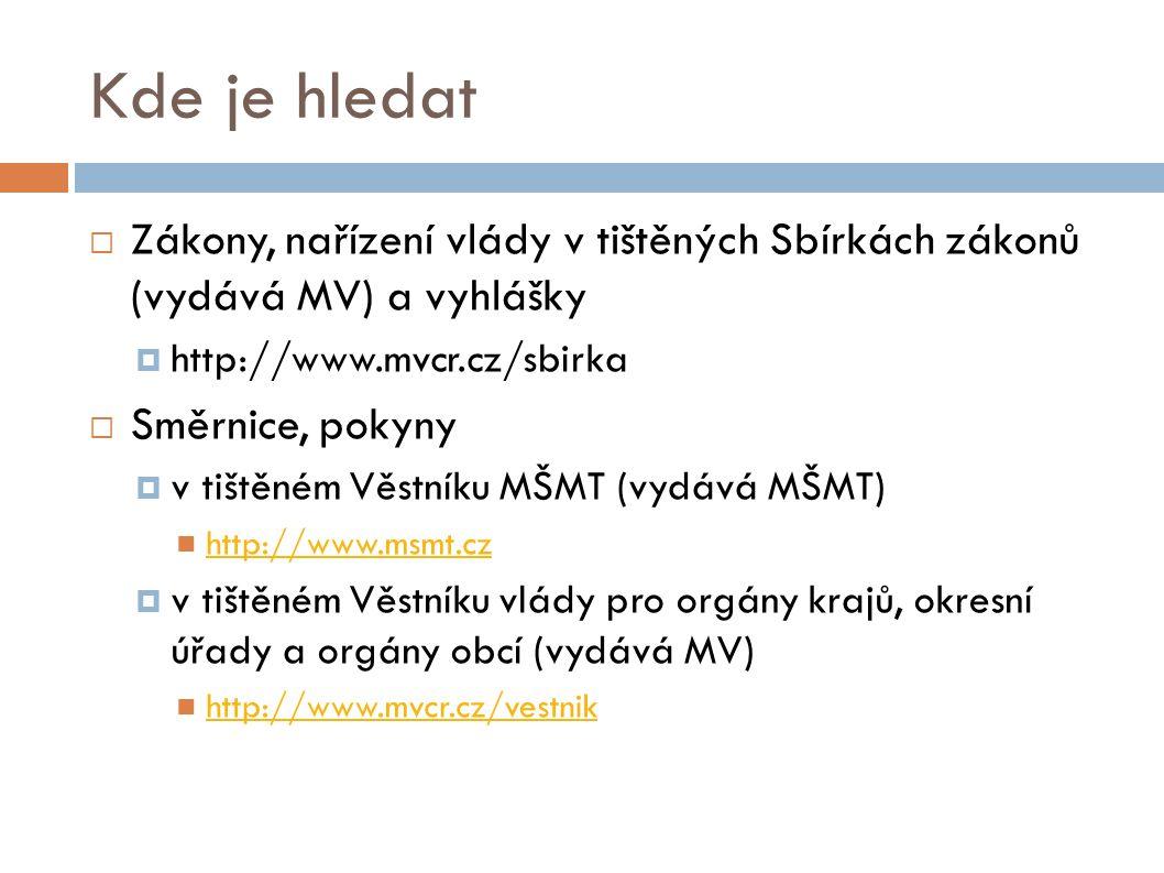 Kde je hledat Zákony, nařízení vlády v tištěných Sbírkách zákonů (vydává MV) a vyhlášky. http://www.mvcr.cz/sbirka.