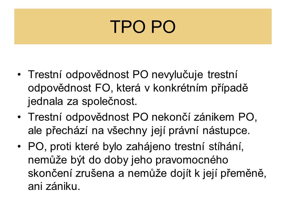 TPO PO Trestní odpovědnost PO nevylučuje trestní odpovědnost FO, která v konkrétním případě jednala za společnost.