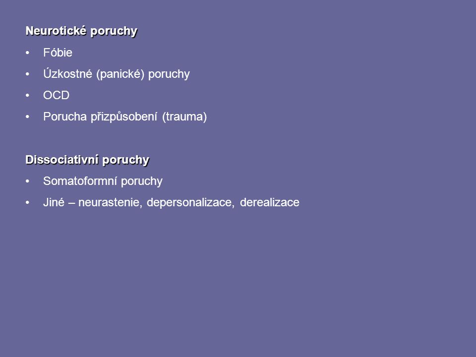 Neurotické poruchy Fóbie. Úzkostné (panické) poruchy. OCD. Porucha přizpůsobení (trauma) Dissociativní poruchy.