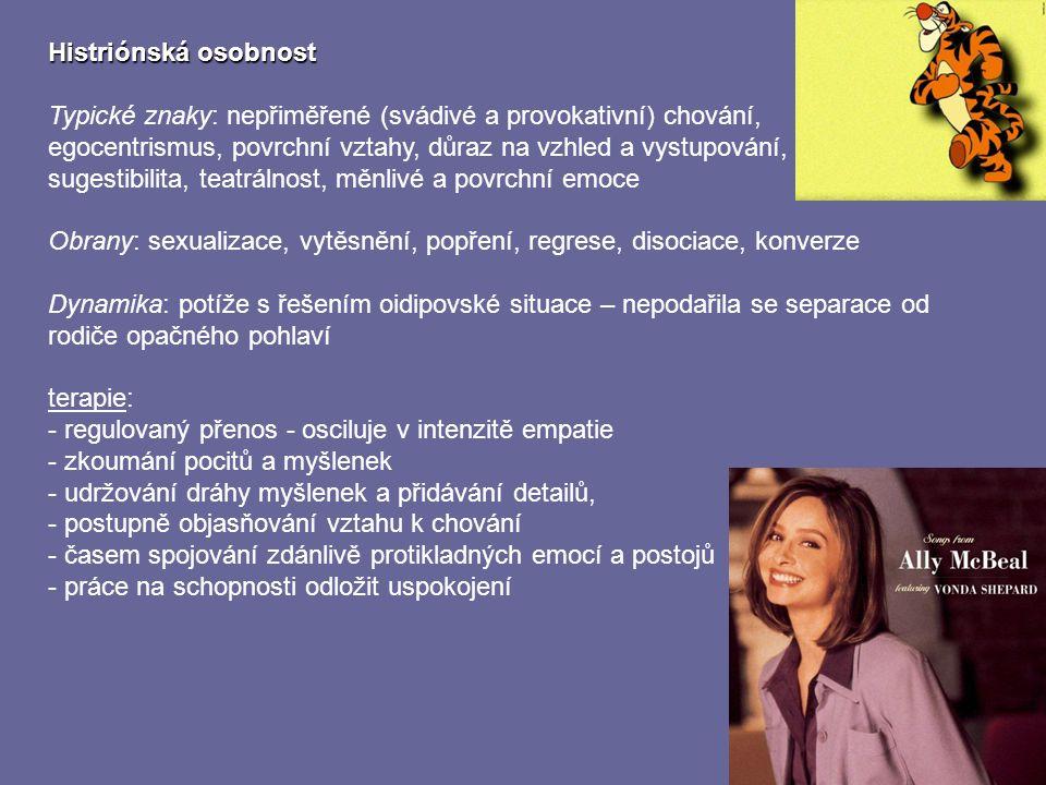 Histriónská osobnost Typické znaky: nepřiměřené (svádivé a provokativní) chování, egocentrismus, povrchní vztahy, důraz na vzhled a vystupování,
