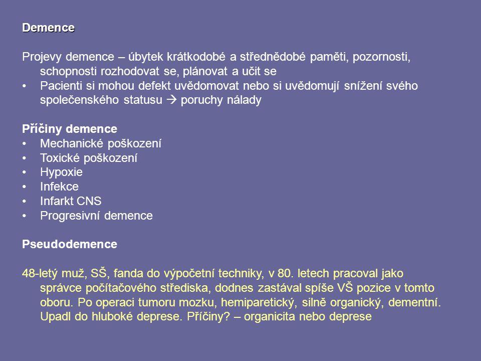 Demence Projevy demence – úbytek krátkodobé a střednědobé paměti, pozornosti, schopnosti rozhodovat se, plánovat a učit se.