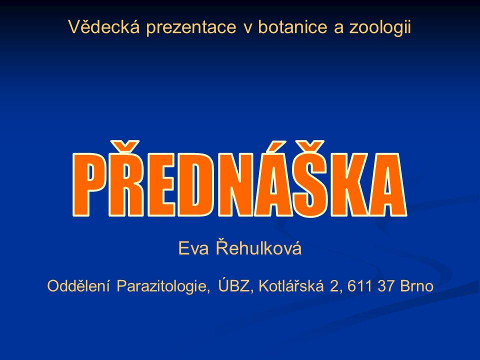 PŘEDNÁŠKA Vědecká prezentace v botanice a zoologii Eva Řehulková