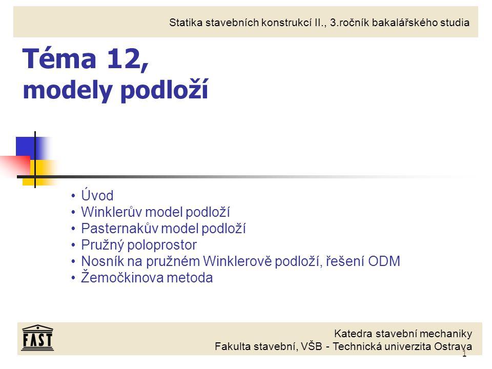 Téma 12, modely podloží Úvod Winklerův model podloží