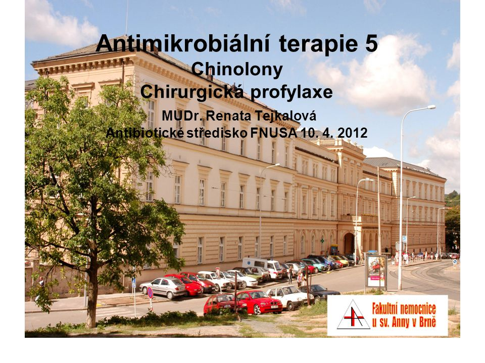 Antimikrobiální terapie 5 Chinolony Chirurgická profylaxe MUDr