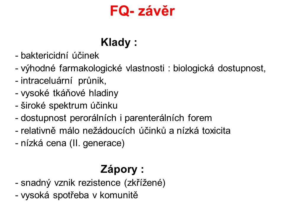 FQ- závěr Klady : Zápory : - baktericidní účinek