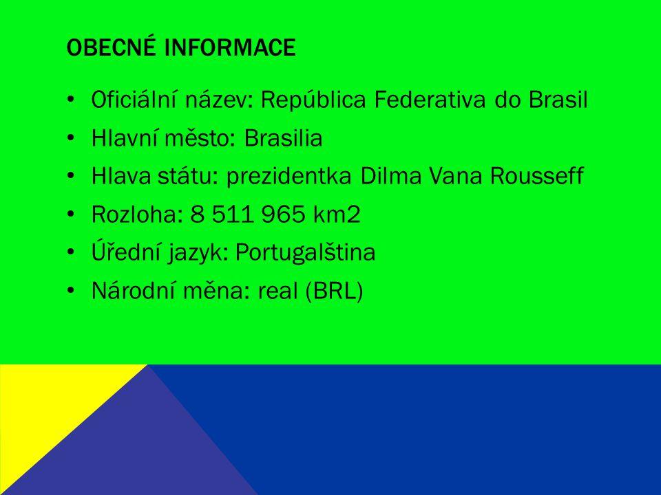 Obecné informace Oficiální název: República Federativa do Brasil. Hlavní město: Brasilia. Hlava státu: prezidentka Dilma Vana Rousseff.