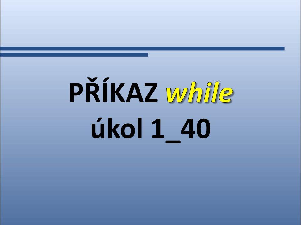 PŘÍKAZ while úkol 1_40