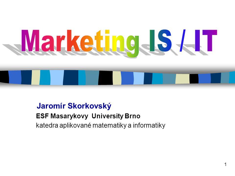 Marketing IS / IT Jaromír Skorkovský ESF Masarykovy University Brno