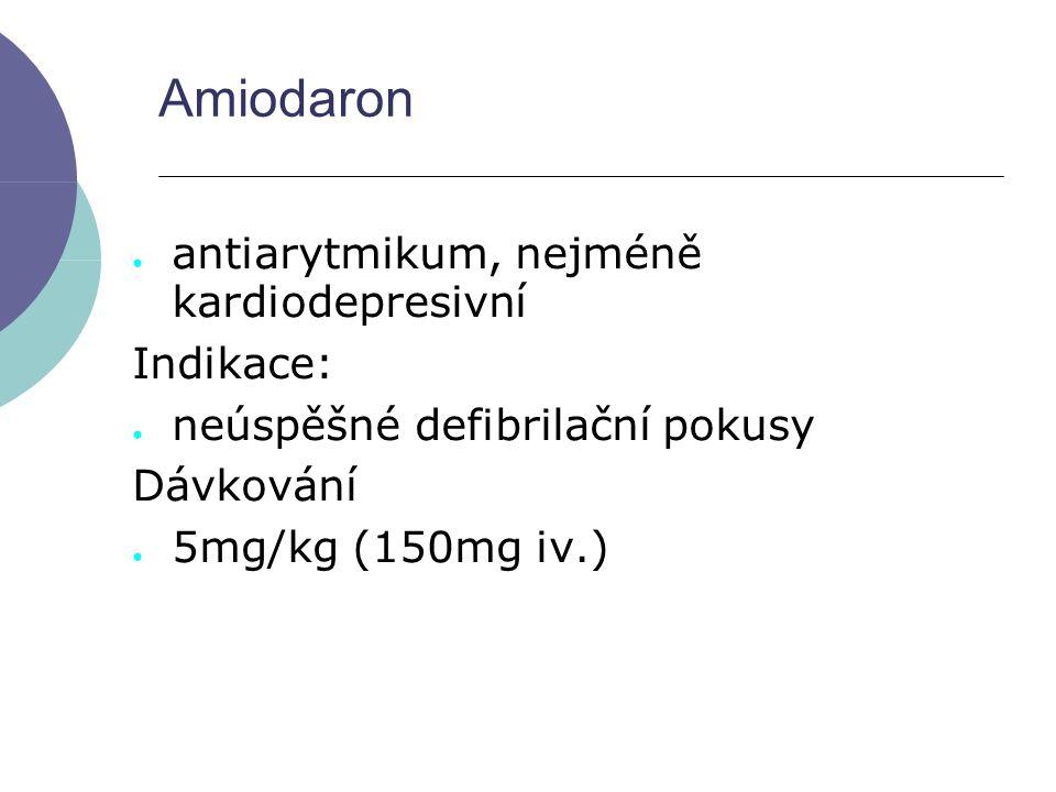 Amiodaron antiarytmikum, nejméně kardiodepresivní Indikace: