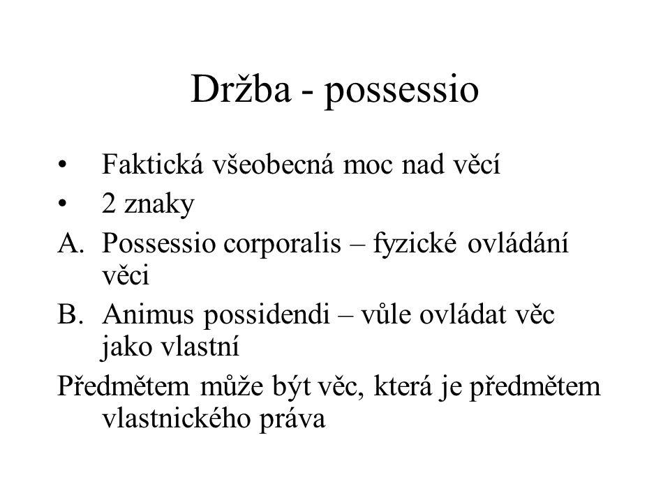 Držba - possessio Faktická všeobecná moc nad věcí 2 znaky