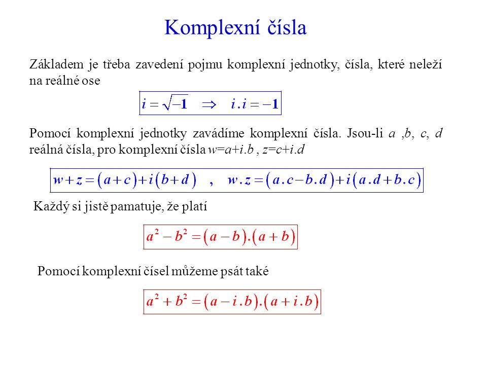 Komplexní čísla Základem je třeba zavedení pojmu komplexní jednotky, čísla, které neleží na reálné ose.