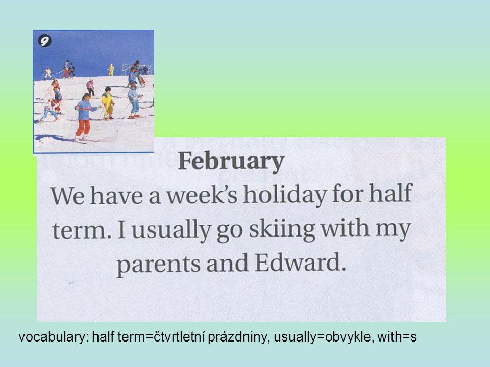 vocabulary: half term=čtvrtletní prázdniny, usually=obvykle, with=s