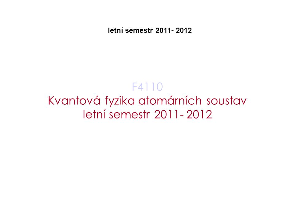 F4110 Kvantová fyzika atomárních soustav letní semestr 2011- 2012