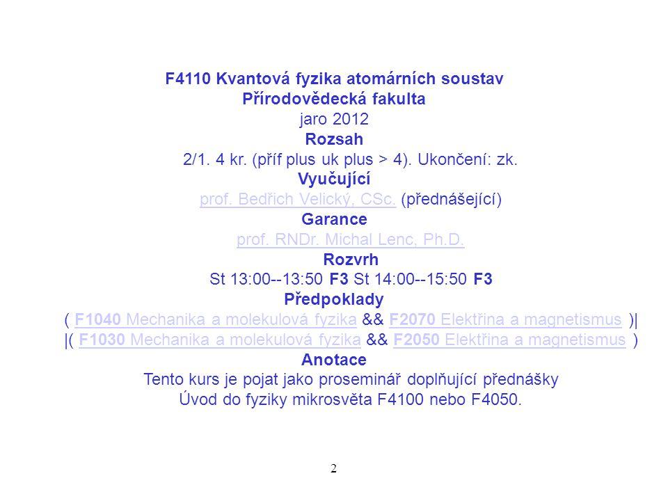 2/1. 4 kr. (příf plus uk plus > 4). Ukončení: zk. Vyučující