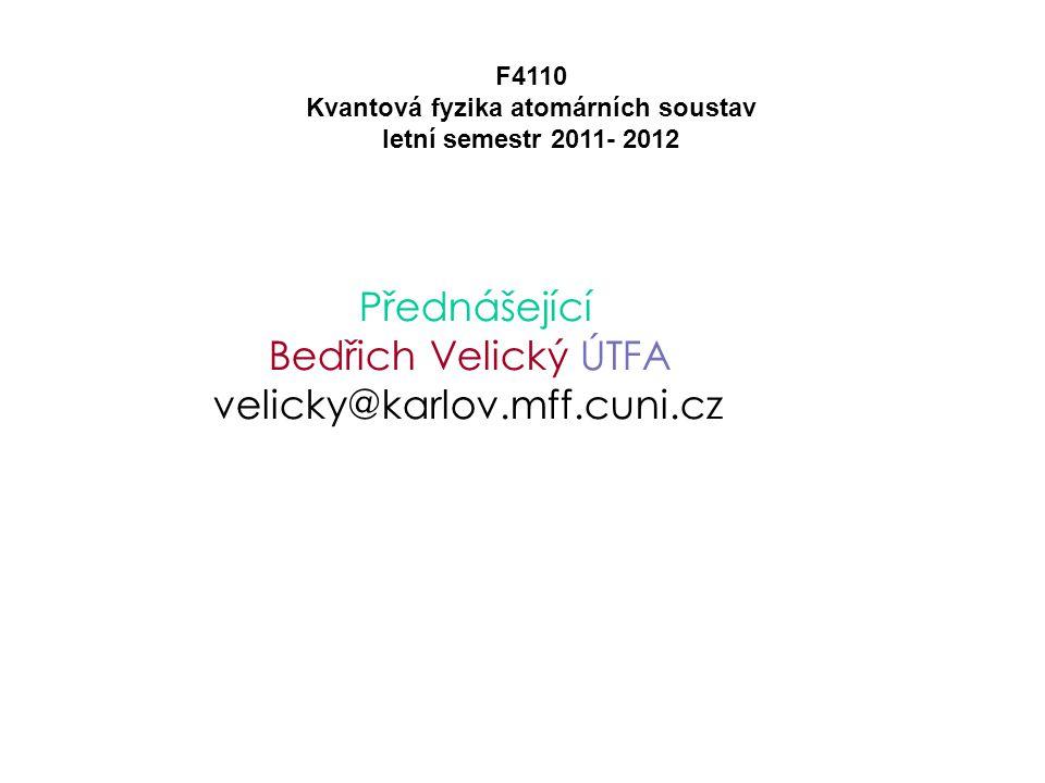 Přednášející Bedřich Velický ÚTFA velicky@karlov.mff.cuni.cz