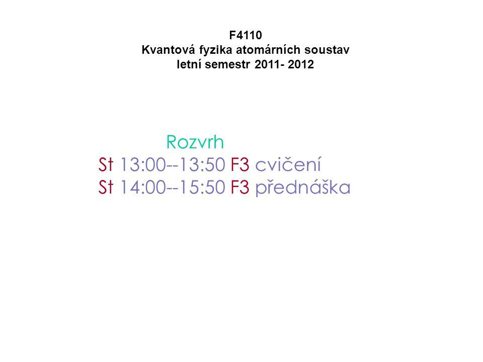 Rozvrh St 13:00--13:50 F3 cvičení St 14:00--15:50 F3 přednáška