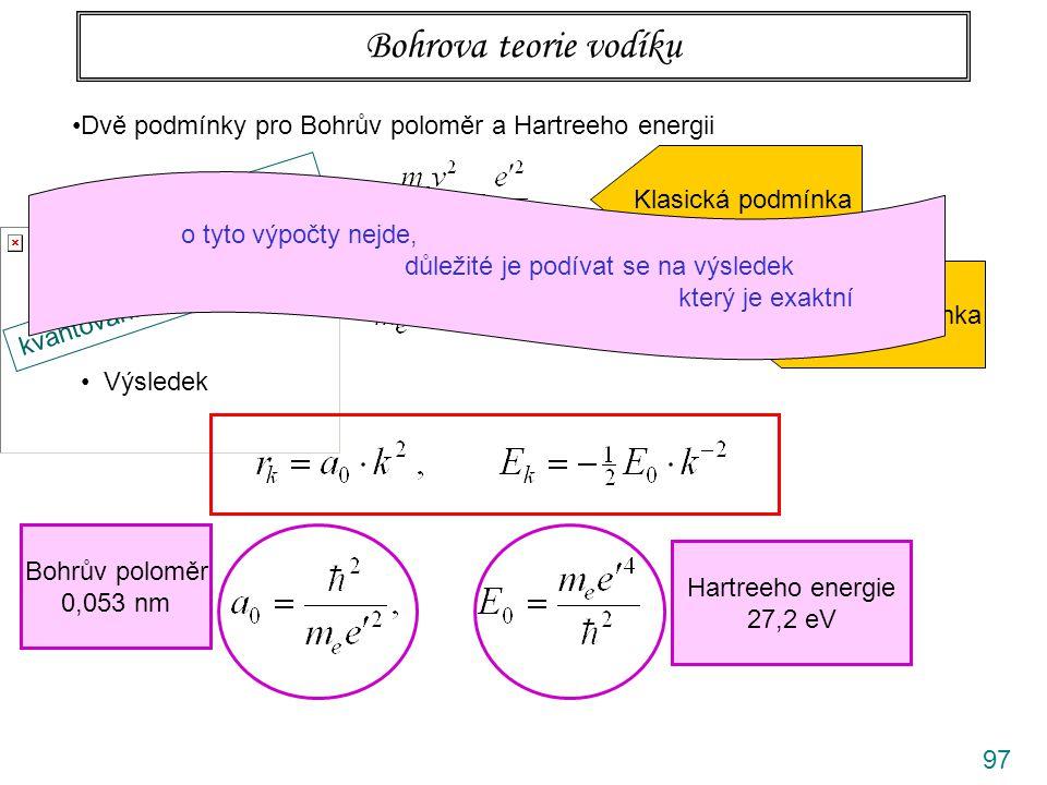 Bohrova teorie vodíku Dvě podmínky pro Bohrův poloměr a Hartreeho energii. Klasická podmínka.