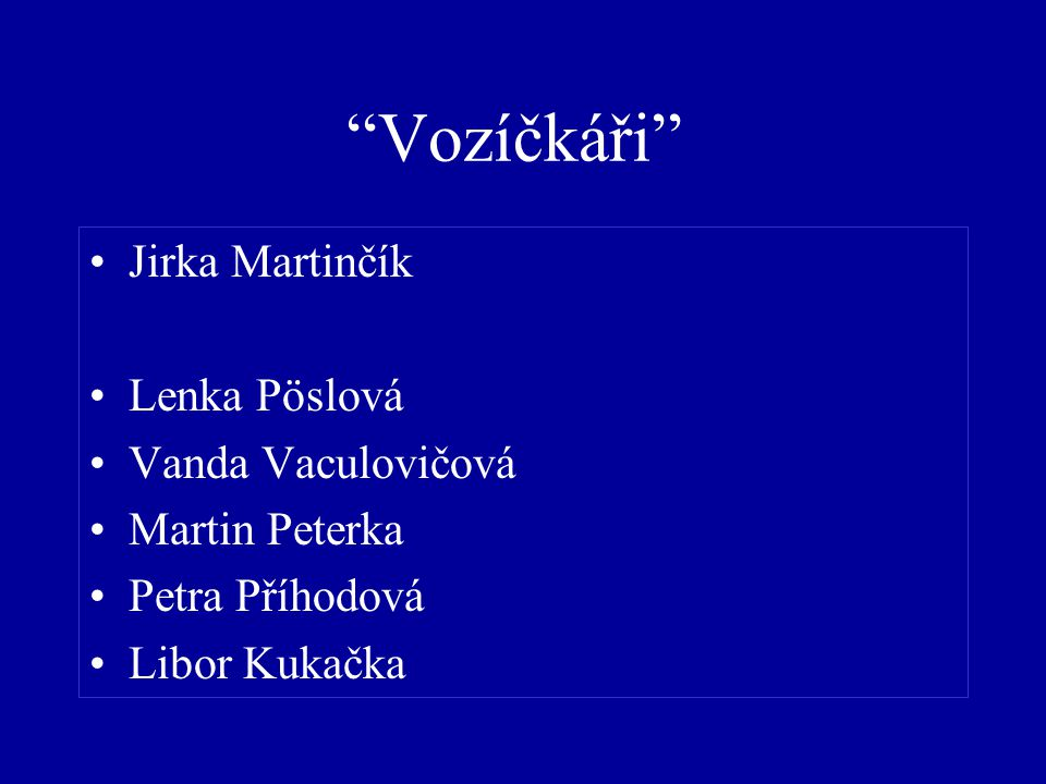 Vozíčkáři Jirka Martinčík Lenka Pöslová Vanda Vaculovičová