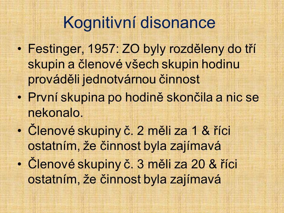Kognitivní disonance Festinger, 1957: ZO byly rozděleny do tří skupin a členové všech skupin hodinu prováděli jednotvárnou činnost.
