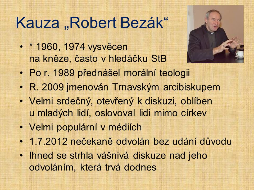 """Kauza """"Robert Bezák * 1960, 1974 vysvěcen na kněze, často v hledáčku StB. Po r. 1989 přednášel morální teologii."""